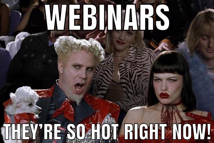 Meme: Webinars are so hot right now
