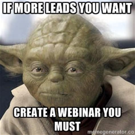Meme: Yoda says to create a webinar to get more leads